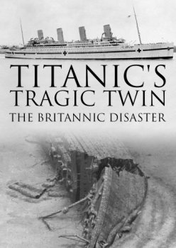 Трагедия близнеца Титаника / Titanic's Tragic Twin: The Britannic Disaster (2016)