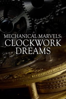Чудеса механики / Wonders of the Clockwork World / Mechanical Marvels: Clockwork Dreams (2013)