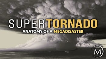 Суперторнадо / SuperTornado: Anatomy of a MegaDisaster (2015)