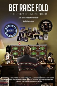 Бет Рейз Фолд: История Онлайн Покера / Bet Raise Fold: The Story of Online Poker (2013)