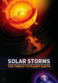 ��������� ����. ������ ������� ����� / Solar Storms: The Threat To Planet Earth (2012)