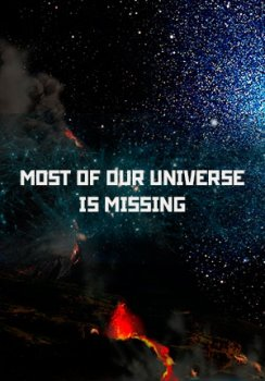 ������� ����� ��������� �������� / Most of our Universe is Missing (2006)