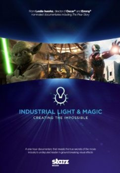 ����������� � ����. �������� ����������� / Industrial Light & Magic. Creating the Impossible (2010)