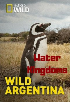 Дикая природа Аргентины. Водное царство / Wild Argentina. Water Kingdoms (2017) National Geographic