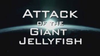 Нашествие гигантских медуз / Attack of The Giant Jellyfish (2010)