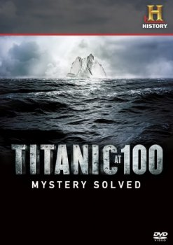 Титаник: Тайна раскрыта / Titanic at 100: Mystery Solved (2012)