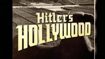 Голливуд Гитлера / Hitlers Hollywood (2018)